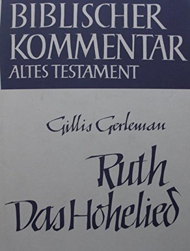 Ruth. Das Hohelied (Biblischer Kommentar Altes Testament. Band XVIII)