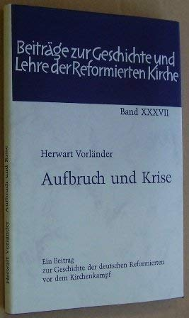 9783788704278: Aufbruch und Krise: Ein Beitr. z. Geschichte d. dt. Reformierten vor d. Kirchenkampf (Beiträge zur Geshichte und Lehre der Reformierten Kirche) (German Edition)
