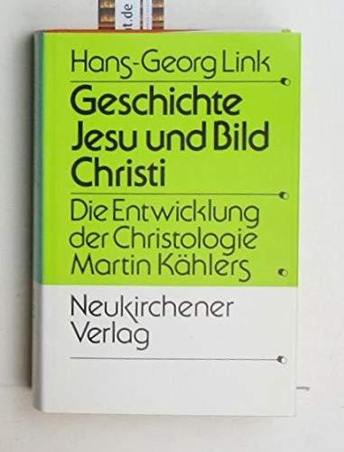 9783788704421: Geschichte Jesu und Bild Christi: Die Entwicklung der Christologie Martin Kählers in Auseinandersetzung mit der Leben-Jesu-Theologie und der Ritschl-Schule (German Edition)