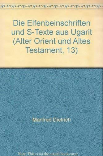 Die Elfenbeininschriften und S-Texte aus Ugarit. (Alter Orient und Altes Testament: Verö...