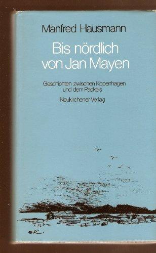 9783788705589: Bis nördlich von Jan Mayen: Geschichten zwischen Kopenhagen und dem Packeis