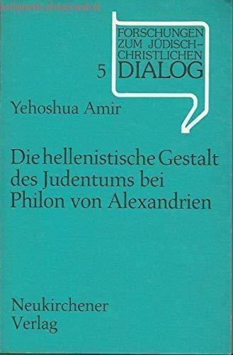 9783788707170: Die hellenistische Gestalt des Judentums bei Philon von Alexandrien (Forschungen zum jüdisch-christlichen Dialog) (German Edition)