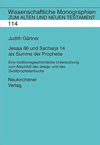 Jesaja 66 und Sacharja 14 als Summe der Prophetie: Judith Gärtner