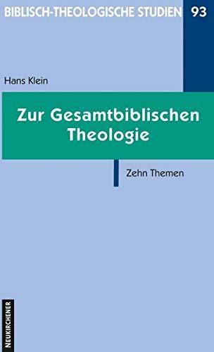 Zur Gesamtbiblischen Theologie: Zehn Themen; Biblisch-Theologische Studien 93: Klein, Hans