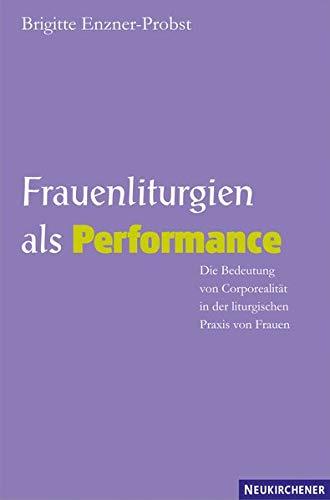 9783788722494: Frauenliturgien als Performance: Die Bedeutung von Corporealit�t in der liturgischen Praxis von Frauen