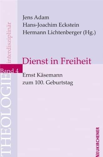 9783788722876: Dienst in Freiheit: Ernst Käsemann zum 100. Geburtstag. Theologie Interdisziplinär 4