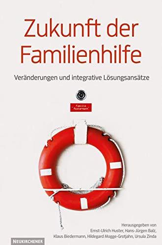 9783788723897: Zukunft der Familienhilfe: Veränderungen und integrative Lösungsansätze