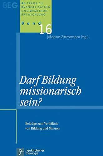 9783788724696: Darf Bildung missionarisch sein?: Beiträge zum Verhältnis von Bildung und Mission