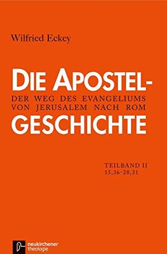 Die Apostelgeschichte: 2. Teilband 15,36 - 28,31Der Weg des Evangeliums von Jerusalem nach Rom (...