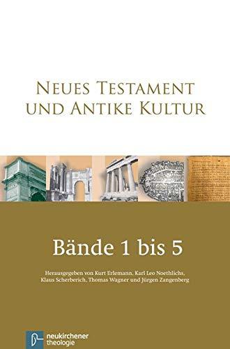 Neues Testament und Antike Kultur. Gesamtausgabe in fünf Bänden: Kurt Erlemann