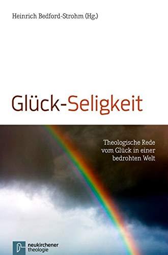 9783788724931: Glück-Seligkeit: Theologische Rede vom Glück in einer bedrohten Welt