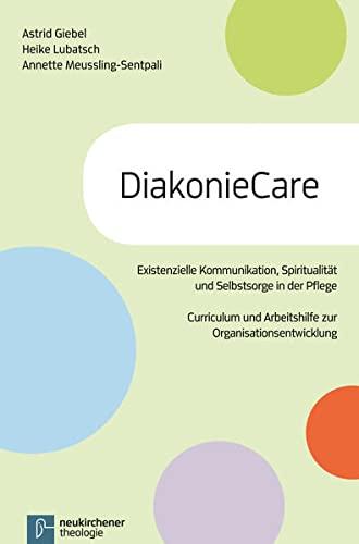 DiakonieCare: Curriculum und Arbeitshilfe zur Organisationsentwicklung für Pflegeberufe, Krankenhäuser und Pflegeeinrichtungen