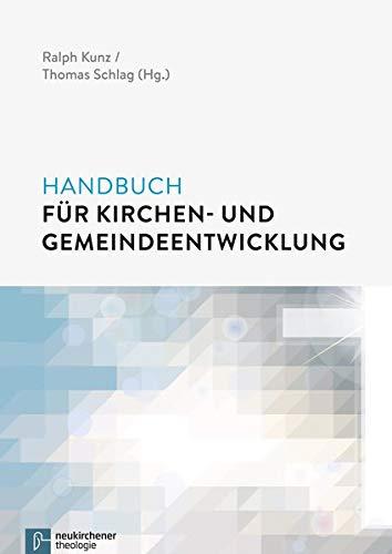 Handbuch fur Kirchen- und Gemeindeentwicklung: Ralph Kunz, Thomas Schlag