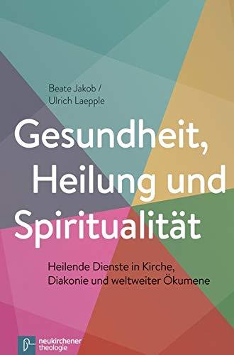 9783788728489: Gesundheit, Heilung und Spiritualit�t: Heilende Dienste in Kirche, Diakonie und weltweiter �kumene