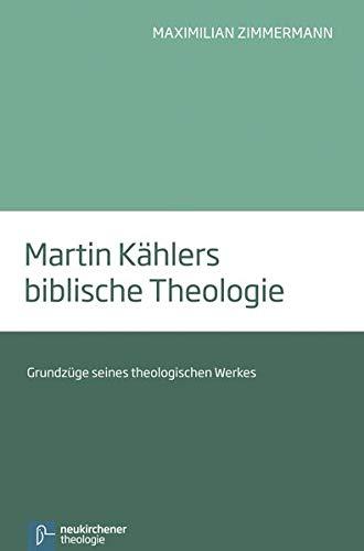 9783788730178: Martin Kählers biblische Theologie: Grundzüge seines theologischen Werkes