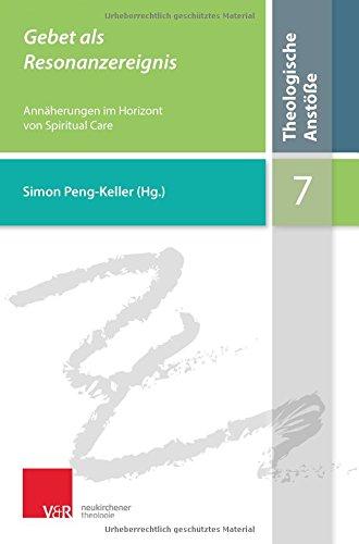 Gebet als Resonanzereignis: Annäherungen im Horizont von: Peng-Keller Simon, Peng-Keller