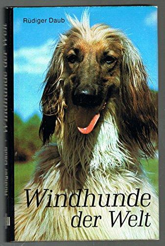 9783788802745: Windhunde der Welt. Geschichte. Rassen. Standards. Haltung. Pflege. Sport (R�diger Daub) ...