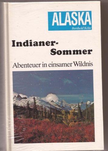 Indianersommer. ( Alaska). Abenteuer in einsamer Wildnis: Köhr, Berthold: