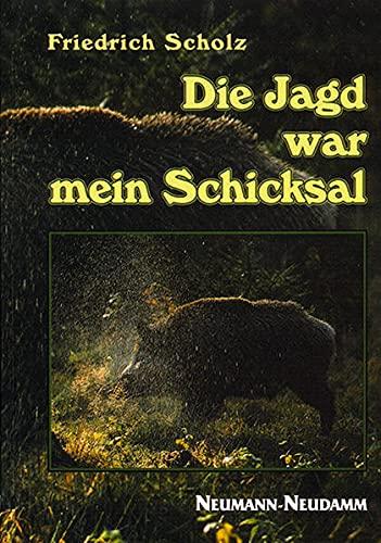 Die Jagd war mein Schicksal. Allons -: Scholz, Friedrich