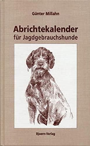 9783788809034: Abrichtekalender für Jagdgebrauchshunde: Anleitung zur Abrichtung des Vorstehhundes zur Jugend-, Herbstzucht- und Vollgebrauchsprüfung