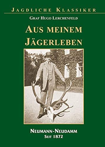 Aus meinem Jägerleben: Neumann-Neudamm Verlag