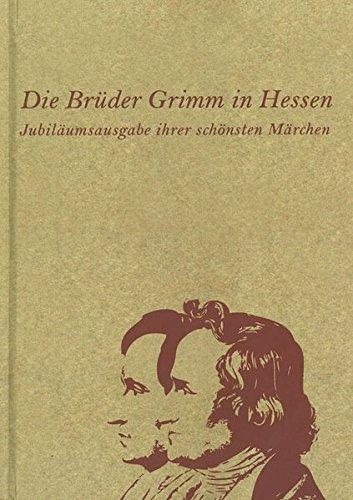 Die Brüder Grimm in Hessen: Jubiläumsausgabe ihrer: Grimm Gebrüder