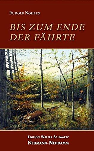 Bis zum Ende der Fährte - Rudolf Nohles