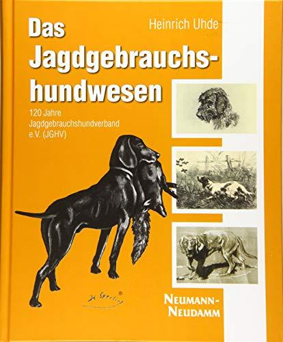 Das Jagdgebrauchshundwesen : 120 Jahre Jagdgebrauchshundverband e.V.: Heinrich Uhde