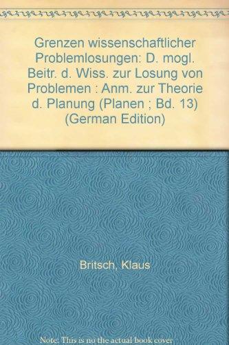 9783789005084: Grenzen wissenschaftlicher Problemlösungen: D. mögl. Beitr. d. Wiss. zur Lösung von Problemen : Anm. zur Theorie d. Planung (Planen ; Bd. 13) (German Edition)