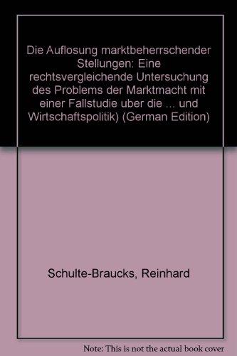 Die Auflösung marktbeherrschender Stellungen : eine rechtsvergleichende: Schulte-Braucks, Reinhard: