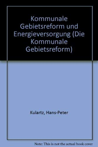 9783789007453: Kommunale Gebietsreform und Energieversorgung (Die Kommunale Gebietsreform) (German Edition)