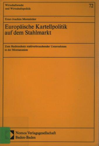 9783789008658: Europäische Kartellpolitik auf dem Stahlmarkt. Zum Rechtsschutz stahlverbrauchender Unternehmen in der Montanunion. ( = Wirtschaftsrecht und Wirtschaftspolitik, 72) .