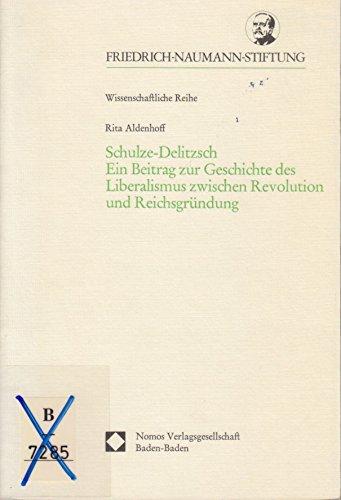 9783789010125: Schulze-Delitzsch: Ein Beitrag zur Geschichte des Liberalismus zwischen Revolution und Reichsgründung (Schriften der Friedrich-Naumann-Stiftung. Wissenschaftliche Reihe)
