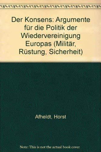 Der Konsens: Argumente fur die Politik der Wiedervereinigung Europas (Militar, Rustung, Sicherheit)...