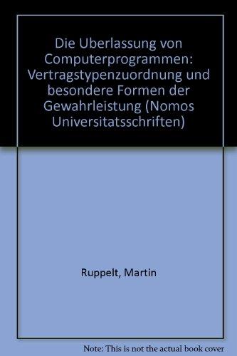 9783789021077: Die Uberlassung von Computerprogrammen: Vertragstypenzuordnung und besondere Formen der Gewahrleistung (Nomos Universitatsschriften)