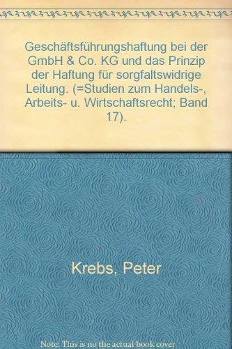 Geschaftsfuhrungshaftung bei der GmbH & Co. KG und das Prinzip der Haftung fur sorgfaltswidrige...