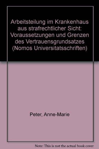 Arbeitsteilung im Krankenhaus aus strafrechtlicher Sicht: Voraussetzungen: Anne-Marie Peter
