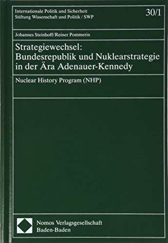 9783789027871: Strategiewechsel: Bundesrepublik und Nuklearstrategie in der �ra Adenauer-Kennedy: Nuclear History Program (NHP) (Internationale Politik und Sicherheit)