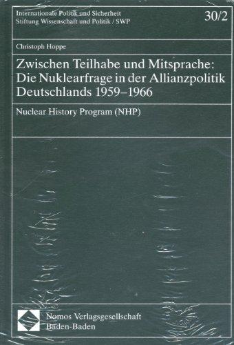 Zwischen Teilhabe und Mitsprache: Die Nuklearfrage in der Allianzpolitik Deutschlands 1959-1966. ...