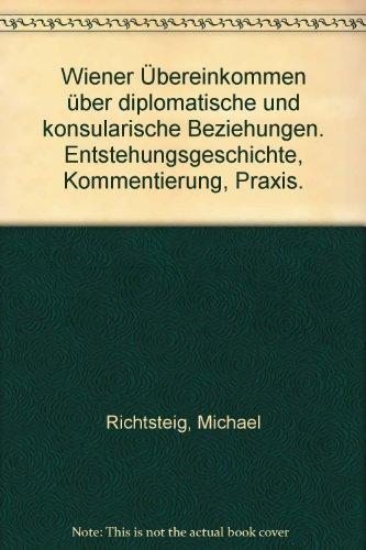 9783789034343: Wiener Übereinkommen über diplomatische und konsularische Beziehungen. Entstehungsgeschichte, Kommentierung, Praxis.