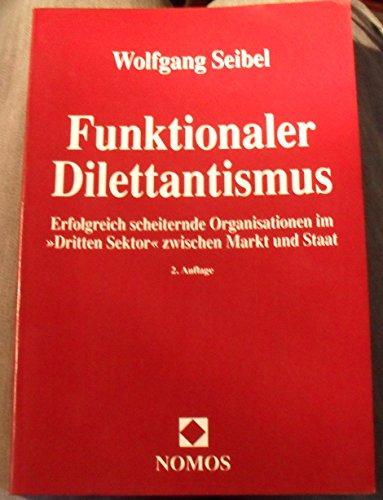 9783789034602: Funktionaler Dilettantismus. Erfolgreich scheiternde Organisationen im