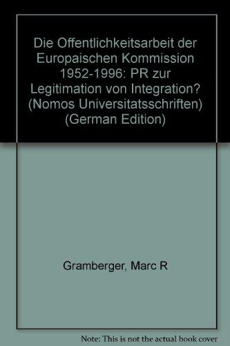 Die Öffentlichkeitsarbeit der Europäischen Kommission 1952 - 1996: PR zur Legitimation ...