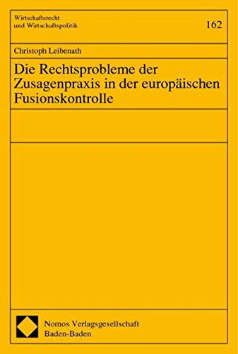 Die Rechtsprobleme der Zusagenpraxis in der europäischen Fusionskontrolle (Wirtschaftsrecht und ...