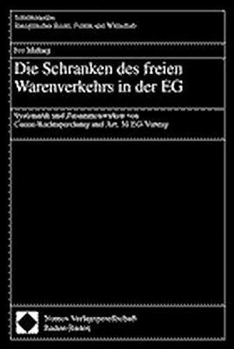 9783789072635: Die Schranken des freien Warenverkehrs in der EG: Systematik und Zusammenwirken von Cassis-Rechtsprechung und Art. 30 EG-Vertrag (Schriftenreihe Europ�isches Recht, Politik und Wirtschaft)