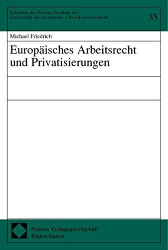 Europäisches Arbeitsrecht und Privatisierungen: Michael Friedrich