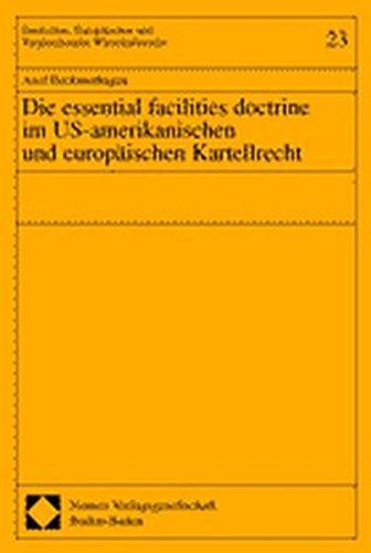 Die essential facilities doctrine im US-amerikanischen und europäischen Kartellrecht: Axel ...