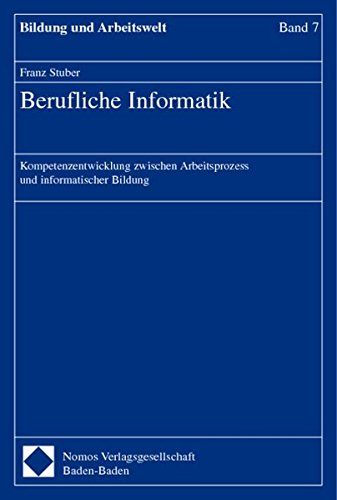Berufliche Informatik: Kompetenzentwicklung zwischen Arbeitsprozess und informatischer Bildung (...
