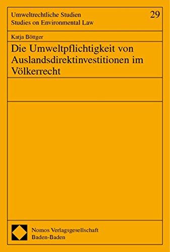 Die Umweltpflichtigkeit von Auslandsdirektinvestitionen im Völkerrecht: Katja Böttger