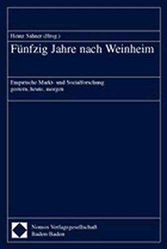 Funfzig Jahre Nach Weinheim: Empirische Markt- Und Sozialforschung Gestern, Heute, Morgen (German Edition) (3789081841) by Heinz Sahner