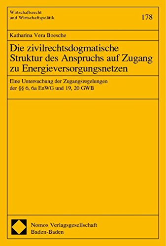 Die zivilrechtsdogmatische Struktur des Anspruchs auf Zugang zu Energieversorgungsnetzen. ...